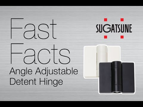 Fast Facts: Angle Adjustable Detent Hinge