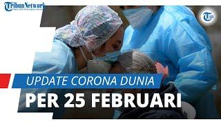 Update Corona Dunia per 25 Februari 2021: Total 113 Juta Kasus, Total Kematian Tembus 2,5 Juta Orang