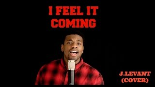 I Feel It Coming  The Weeknd Feat Daft Punk  JLevant Cover