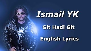 Ismail YK   Git Hadi Git   [English Lyrics]
