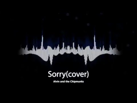 Justin Bieber - Sorry (PURPOSE : The Movement) (Alvin and the Chipmunks cover)