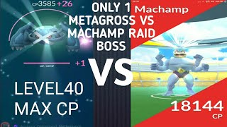 ONLY 1 METAGROSS  MAX CP 100%IV BEATS MACHAMP RAID BOSS SOLO POKEMON GO