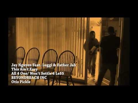 Jay Nguyen Feat. Luggi & Father Jah - This Ain't Easy- Small one.wmv