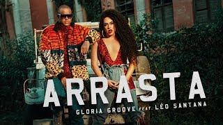 Gloria Groove   Arrasta (feat. Léo Santana)