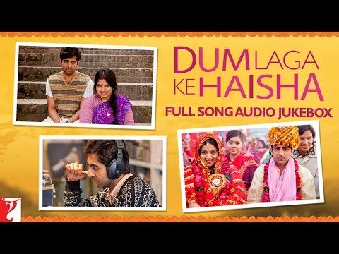 Download Dum Laga Ke Haisha Audio Jukebox | Full Songs | Anu Malik | Ayushmann Khurrana | Bhumi Pednekar HD Mp4 3GP Video and MP3
