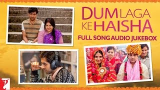 Full Song Audio Jukebox - Dum Laga Ke Haisha