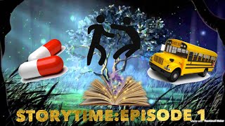 StoryTime Episode 1 (Idiotic Bus Driver:A Fight At School?:A Magical Pill)