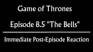 """Game of Thrones 8.5 """"The Bells"""" Immediate Post-Episode Reaction & Review"""