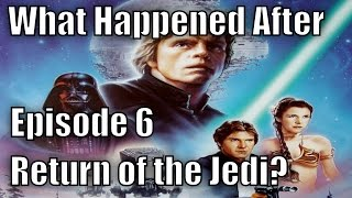 What Happened After Episode 6 Return Of The Jedi? (Canon)