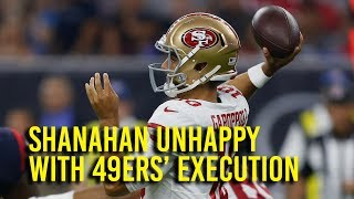 Shanahan unhappy with 49ers' execution against Texans