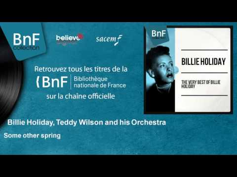 Billie Holiday,  Teddy Wilson and his Orchestra - Some other spring