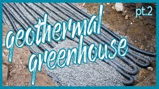 GeoThermal Greenhouse Build | Part 2