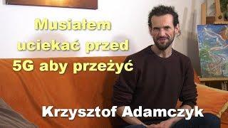 Musiałem uciekać przed 5G aby przeżyć - Krzysztof Adamczyk