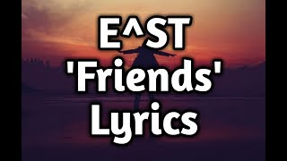 E^ST   Friends  (Lyrics🎵)