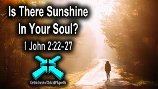 Is There Sunshine in Your Soul? – Lord's Day Sermons – Apr 5 2020 – 1 John 2:22-27
