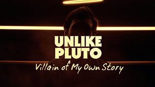 Unlike Pluto - Villain Of My Own Story (Pluto Tapes)