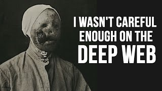 """I wasn't careful enough on the deep web"" Creepypasta"