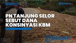 PN Tanjung Selor Sebut Dana Konsinyasi Pembebasan Lahan KBM Sudah Disalurkan, Ini Nominalnya