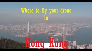 Where to fly your drone in Hong Kong