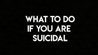 What To Do if you are Suicidal