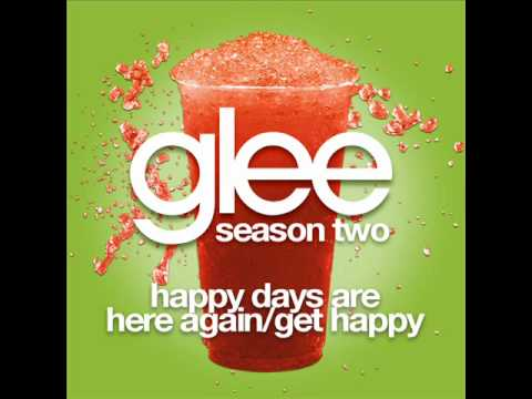 , title : 'Glee - Happy Days Are Here Again/Get Happy [LYRICS]'