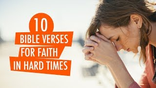 10 BIBLE VERSES FOR FAITH IN HARD TIMES :