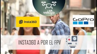 Insta360 a por el FPV - Insta360 go FPV footage, insta360 SMO 4K y BetaFPV X-Knight 360