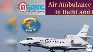Book Immediate with Low-Price Air Ambulance Service in Delhi by Medivic