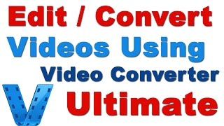 How to Edit / Convert  Videos  Using Video Converter Ultimate (Video Converter and Editor )
