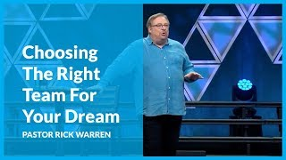How To Choose The Right Team For Your Dream with Rick Warren