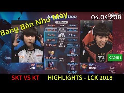 Highlight SKT vs KT LCK 2018 Game 1 | Bang Được Bắn Như Máy