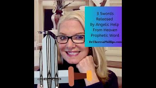 The Angelic Releasing Swords of Spirit Truth and Justice Dr Theresa Phillips Video
