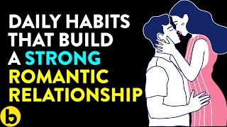 8 Daily Habits That Build A Strong Romantic Relationship