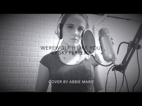 Werewolf (I Like You) by Sky Ferreira | Cover by Abbie Marie