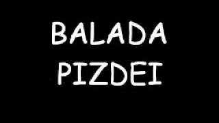 Balada Pizdei (super tare)