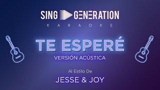 Jesse & Joy    Te Esperé (V. Acústica)   Sing Generation Karaoke
