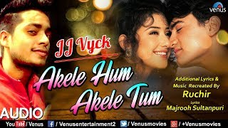 Akele Hum Akele Tum - Recreated | JJ Vyck | Evergreen Bollywood Romantic Song | Recreated Hindi Song
