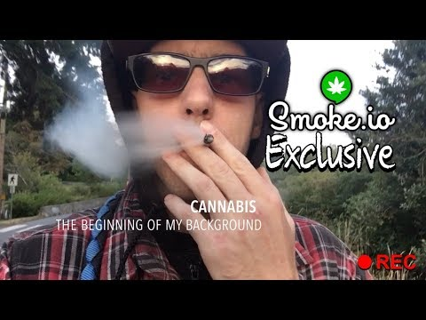 Cannabis, The Beginning Of My Background PART 1 - Smoke.io Exclusive Video