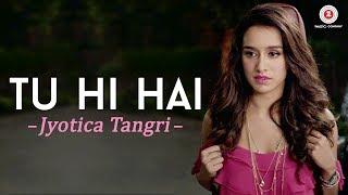 Tu Hi Hai by Jyotica Tangri | Half Girlfriend | Arjun Kapoor & Shraddha Kapoor