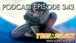 The Rage Select Podcast: Episode 343 with John and Jeff!
