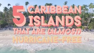 5 Caribbean Islands That Are (Almost) Hurricane-Free