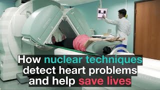 How nuclear techniques detect heart problems and help save lives