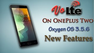 VoLTE || on OnePlus Two!! Oxygen O.S 3.5.6 || NEW features!!