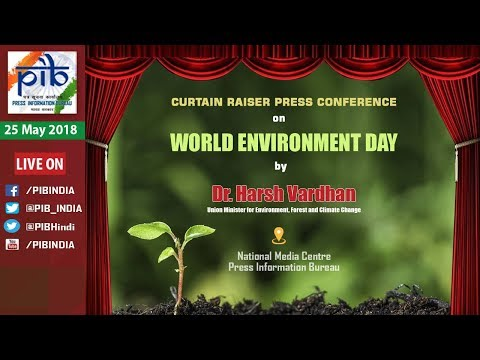 Curtain Raiser Press Conference on World Environment Day by Union Minister Dr. Harsh Vardhan