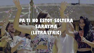 PA TI NO ESTOY SOLTERA   Sarayma (LETRALYRICS)