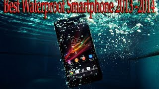 Top 5 Best Water proof Smartphones in the Market - Best Smartphones in 2013 - 2014