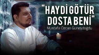 """Mustafa Özcan GÜNEŞDOĞDU - """"Haydi Götür Dosta Beni"""" Official Video"""