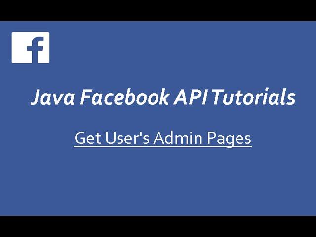 Facebook API Tutorials in Java # 7 | Get User's Admin Pages
