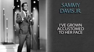 SAMMY DAVIS JR. - I'VE GROWN ACCUSTOMED TO HER FACE