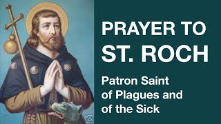 Prayer to St  Roch (Patron Saint of Plagues and of the Sick)